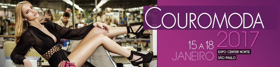 Couromoda 2017 - De 15 a 18 Janeiro no Expo Center Norte
